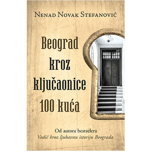 BEOGRAD KROZ KLJUČAONICE 100 KUĆA – NENAD NOVAK STEFANOVIĆ-1