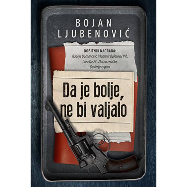 Da Je Bolje, Ne Bi Valjalo - Bojan Ljubenović-1