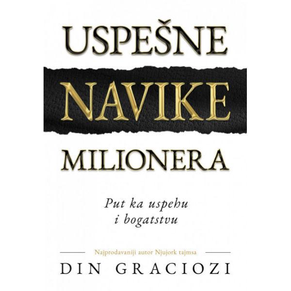 USPEŠNE NAVIKE MILIONERA - Din Graciozi-1