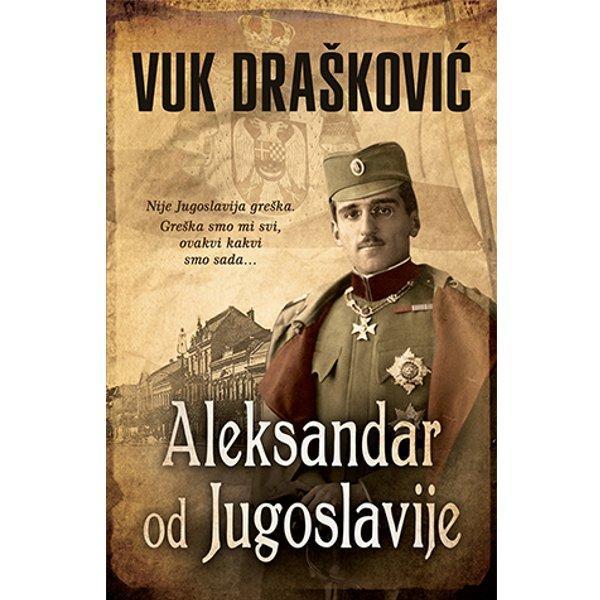 ALEKSANDAR OD JUGOSLAVIJE - VUK DRAŠKOVIĆ-1