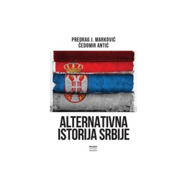 ALTERNATIVNA ISTORIJA SRBIJE - ČEDOMIR ANTIĆ, PREDRAG MARKOVIĆ-1