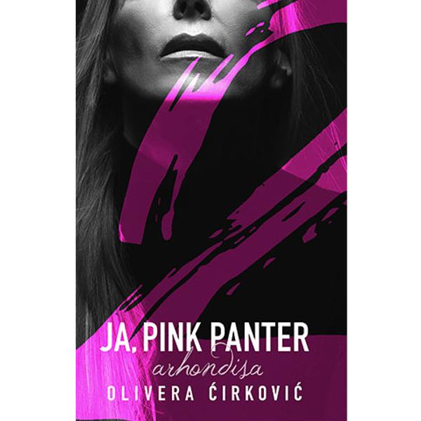 JA, PINK PANTER 2: ARHONDISA - OLIVERA ĆIRKOVIĆ-1