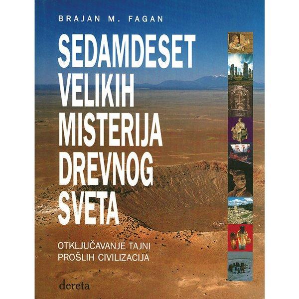 SEDAMDESET VELIKIH MISTERIJA DREVNOG SVETA - BRAJAN M. FAGAN