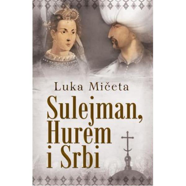 SULEJMAN, HUREM I SRBI - LUKA MIČETA-1