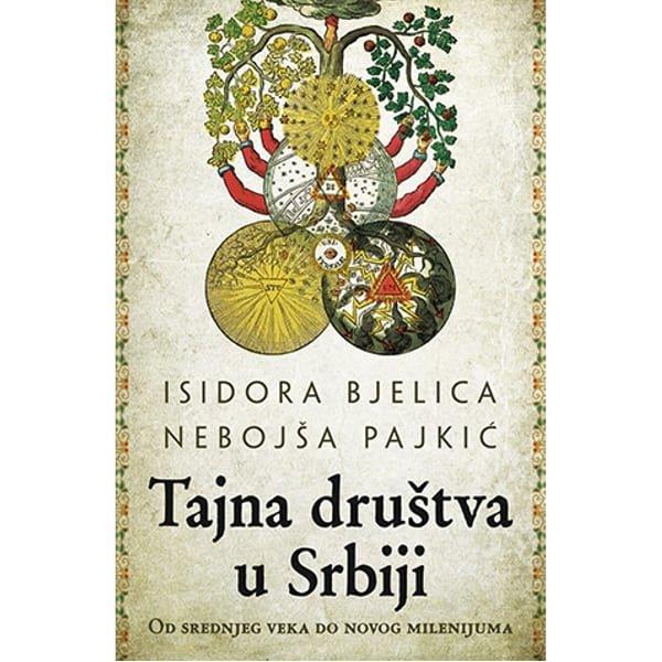 TAJNA DRUŠTVA U SRBIJI – OD SREDNJEG VEKA DO NOVOG MILENIJUMA - ISIDORA BJELICA-1