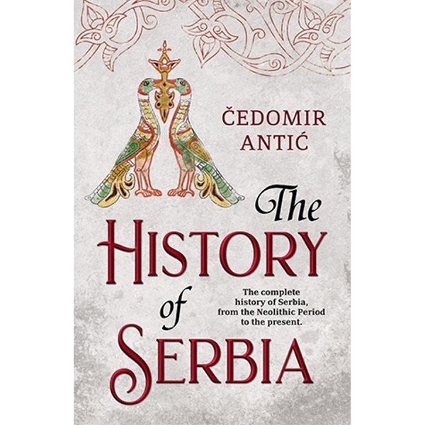 THE HISTORY OF SERBIA - ČEDOMIR ANTIĆ ENG-1