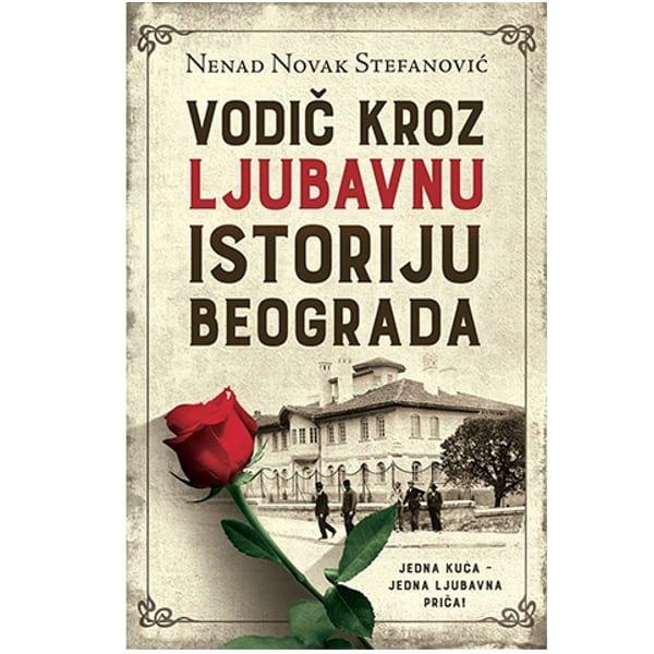 VODIČ KROZ LJUBAVNU ISTORIJU BEOGRADA - NENAD NOVAK STEFANOVIĆ-1